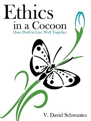 Ethics in a Cocoon: How (Not) to Live Well Together V. Schwantes