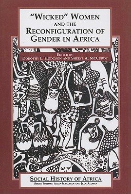 Wicked Women and the Reconfiguration of Gender in Africa  by  Dorothy L. Hodgson