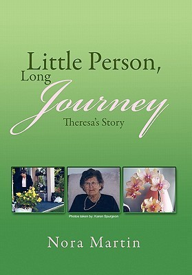 Little Person, Long Journey: Theresas Story  by  Nora Martin