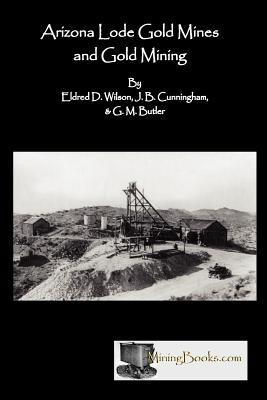 Arizona Lode Gold Mines and Gold Mining Eldred D. Wilson