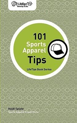 Lifetips 101 Sports Apparel Tips  by  Heidi Splete