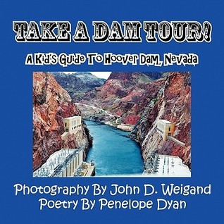 Take a Dam Tour! a Kids Guide to Hoover Dam, Nevada  by  Penelope Dyan