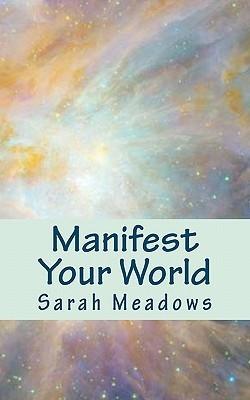 Manifest Your World Sarah Meadows