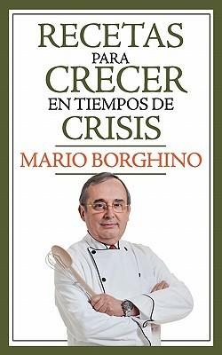 Recetas Para Crecer En Tiempos de Crisis Mario Borghino