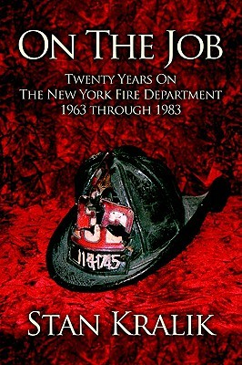 On the Job: Twenty Years on the New York Fire Department 1963 Through 1983  by  Stan Kralik