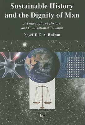 Sustainable History And The Dignity Of Man: A Philosophy Of History And Civilisational Triumph Nayef R.F. Al-Rodhan