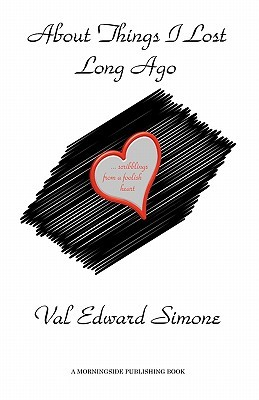 About Things I Lost Long Ago: ... Scribblings from a Foolish Heart Val Edward Simone