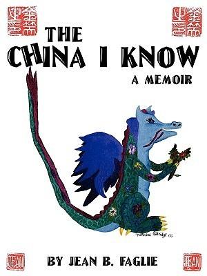 The China I Know: A Memoir  by  Jean B. Faglie