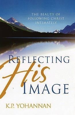 Reflecting His Image: The Beauty of Following Christ Intimately  by  K.P. Yohannan