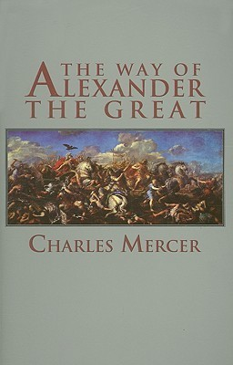 The Way Of Alexander The Great Charles E. Mercer