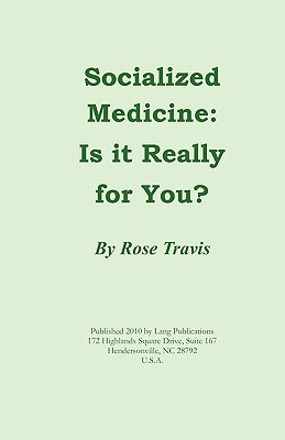 Socialized Medicine: Is It Really for You? Rose Travis