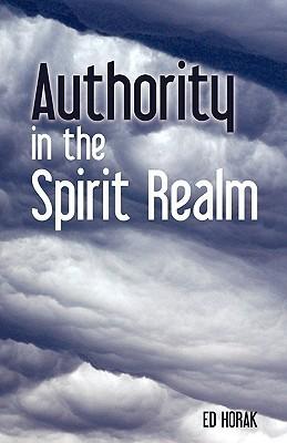 Authority in the Spirit Realm Ed Horak