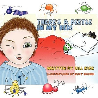 Theres a Beetle in My Bed  by  Bill Kirk