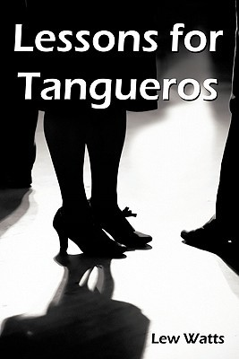 Lessons for Tangueros  by  Lew Watts