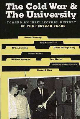 The Cold War & the University: Toward an Intellectual History of the Postwar Years Noam Chomsky