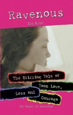 Ravenous: The Stirring Tale of Teen Love, Loss and Courage  by  Eve Eliot