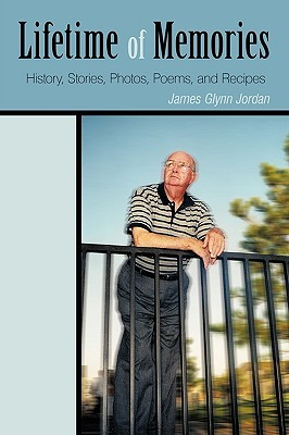 Lifetime of Memories: History, Stories, Photos, Poems, and Recipes  by  James Glynn Jordan