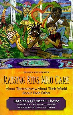 Raising Kids Who Care: About Themselves, about Their World, about Each Other  by  Kathleen OConnell Chesto