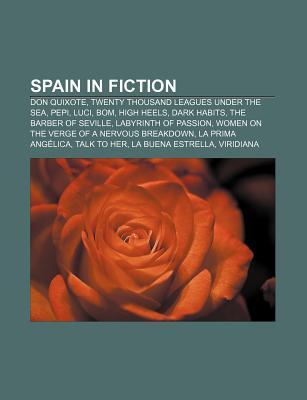 Spain in Fiction: Don Quixote, Twenty Thousand Leagues Under the Sea, Pepi, Luci, Bom, High Heels, Dark Habits, the Barber of Seville Books LLC