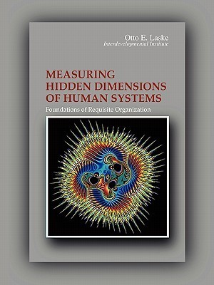 Measuring Hidden Dimensions of Human Systems Otto E Laske