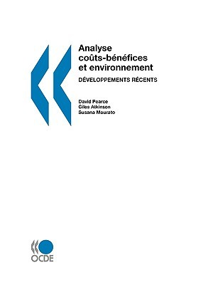 Analyse Cots-Bnfices Et Environnement: Dveloppements Rcents  by  OECD/OCDE