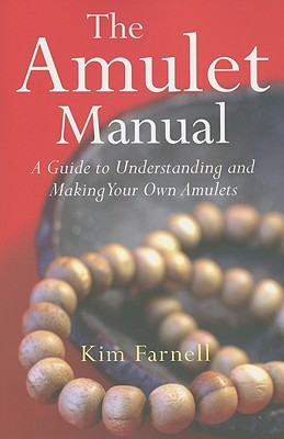 Amulet Manual: A Complete Guide To Making Your Own Kim Farnell
