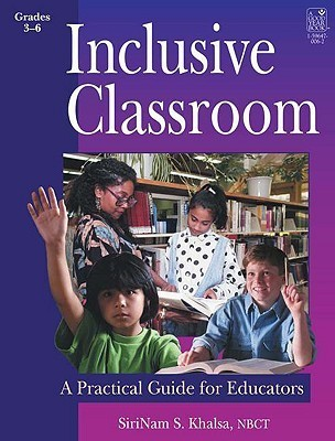 Inclusive Classroom: A Practical Guide for Educators  by  Sirinam S. Khalsa