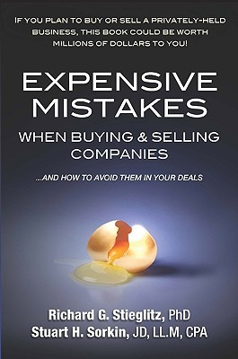 Expensive Mistakes When Buying & Selling Companies: And How to Avoid Them in Your Deals  by  Richard G. Stieglitz