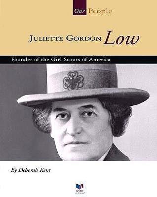 Juliette Gordon Low: Founder of the Girl Scouts of America  by  Deborah Kent