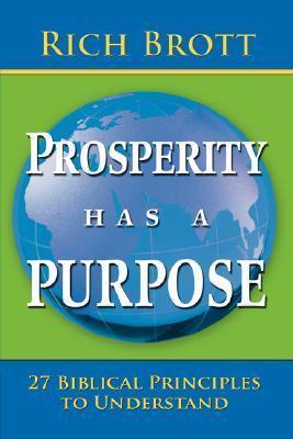 Prosperity Has a Purpose: 27 Biblical Principles to Understand Rich Brott