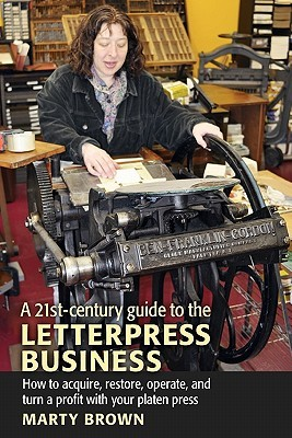 A 21st-Century Guide to the Letterpress Business  by  Marty Brown