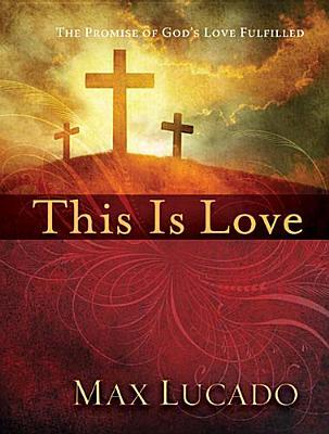 This Is Love: The Extraordinary Story of Jesus Max Lucado