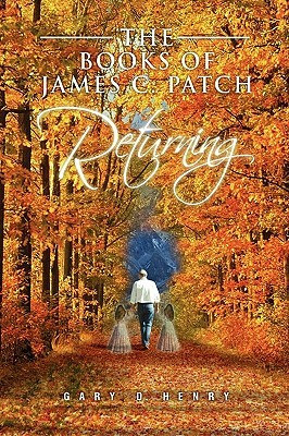 The Books of James C. Patch: Returning  by  Gary D. Henry