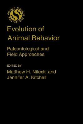 Evolution of Animal Behavior: Paleontological and Field Approaches  by  Matthew H. Nitecki