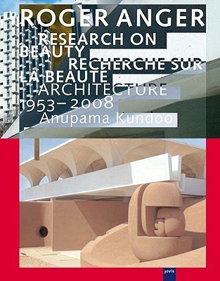 Roger Anger: Research on Beauty        Architecture 1953-2008 Anupama Kundoo