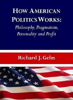 How Amer Politics Works Richard J. Gelm