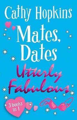 Mates, Dates Utterly Fabulous: v. 1: includes: Mates, Dates and Inflatable Bras, Mates, Dates and Cosmic Kisses, Mates, Dates and Portobello Princesses  by  Cathy Hopkins