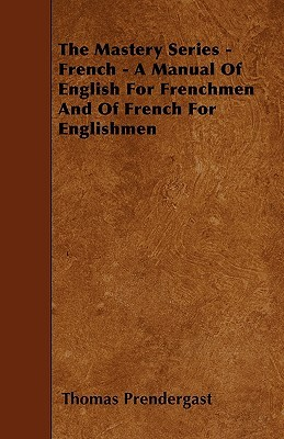 The Mastery Series - French - A Manual of English for Frenchmen and of French for Englishmen  by  Thomas Prendergast