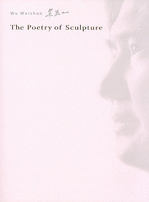 The Poetry of Sculpture  by  Wu Weishan