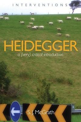 Heidegger: A (Very) Critical Introduction  by  S.J. McGrath