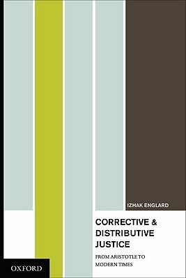Corrective and Distributive Justice: From Aristotle to Modern Times  by  Izhak Englard