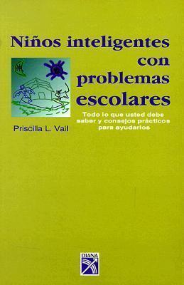 Ninos Inteligentes Con Problemas Escolares: Todo Lo Que Usted Debe Saber y Consejos Practicos Para Ayudarlos Priscilla L. Vail