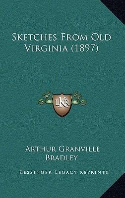 Sketches from Old Virginia (1897) Arthur Granville Bradley