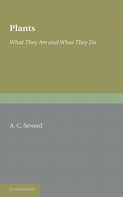 Plants: What They Are and What They Do  by  A.C. Seward