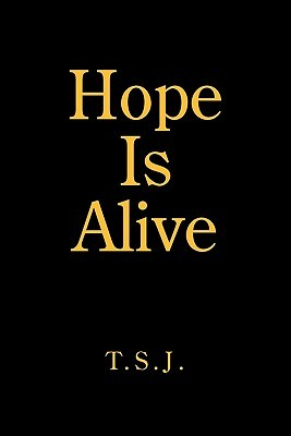 Hope Is Alive  by  T.S.J.
