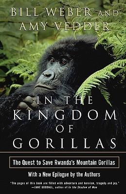 In the Kingdom of Gorillas: Fragile Species in a Dangerous Land Bill Weber