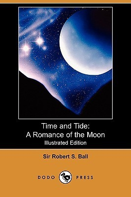 Time and Tide: A Romance of the Moon (Illustrated Edition)  by  Robert Stawell Ball