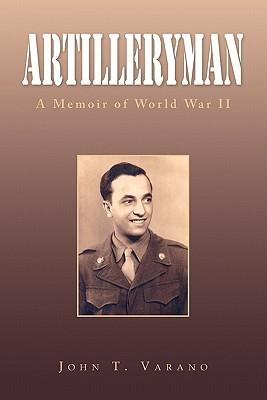 Artilleryman: A Memoir of World War II John T. Varano