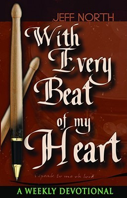 With Every Beat of My Heart: A Weekly Devotional  by  Jeff North