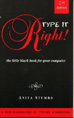 Type It Right!: The Little Black Book for Your Computer  by  Anita Stumbo